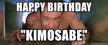 Die Hard Meme - happy birthday kimosabe die hard meme generator