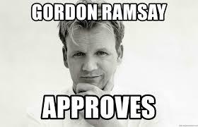 Gordon Ramsey Memes - gordon ramsay meme generator 28 images sad ramsay imgflip