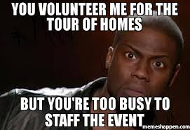 Volunteer Meme - you volunteer me for the tour of homes but you re too busy to