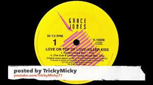 1989 grace jones love on top of love killer kiss the cole