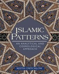 islamic patterns an analytical and cosmological approach keith