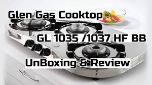 3 Burner Glass Cooktop Glen 3 Burner Gas Stove Gl 1035 Ss Bb Hf Unboxing And Review Youtube