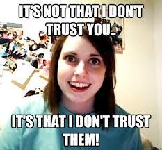 Trust Meme - i dont trust you memes dont best of the funny meme