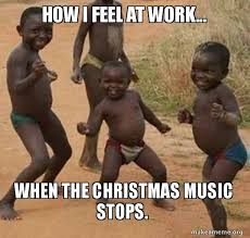 Christmas Music Meme - how i feel at work when the christmas music stops two months