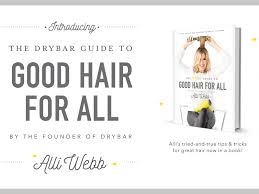 book the drybar guide to good hair for all alli webb