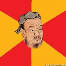 Chinese Meme Generator - wise confucius know your meme