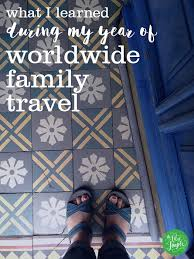 what i learned during my year of worldwide family travel goals