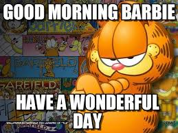 Garfield Memes - good morning barbie garfield meme on memegen