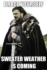 Sweater Meme - brace yourself sweater weather is coming winter is coming