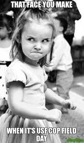That Face You Make When Meme - that face you make when it s usf cop field day meme angry toddler