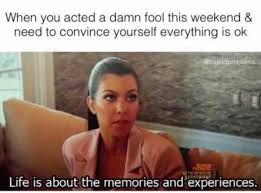 Ok Meme - when you acted a damn fool this weekend and need to convince