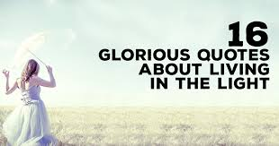 glorious light christian ministries 16 glorious quotes about living in the light christianquotes info