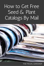 the frugal gardener how to get free seed plant catalogs by mail