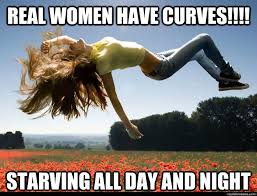 real women have curves starving all day and night diet freak