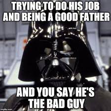 Bad Father Meme - darth vader imgflip