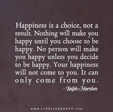 What Can I Do To Make You Happy Meme - happiness is a choice not a result happiness choices and wisdom