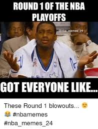 Nba Playoff Meme - round 10f the nba playoffs memes 24 got everyone like these round 1