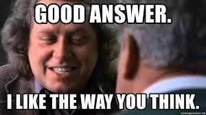 You Think Meme - good answer i like the way you think good answer i like the way