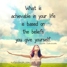 what is achievable is based on your beliefs mindyourmind ca