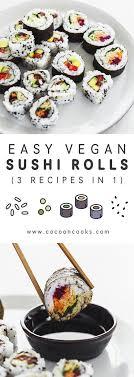 cuisiner sushi easy vegan sushi rolls 3 recipes in 1 cuisiner repas chinois et