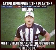 Cowboys Suck Memes - the ref has reviewed the play and says that the cowboys still