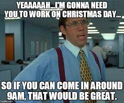 Christmas Day Meme - that would be great meme imgflip