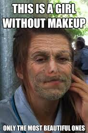 No Makeup Meme - this is a girl without makeup only the most beautiful ones girls