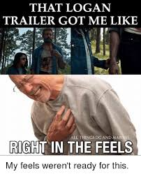 Right In The Feels Meme - that logan trailer got me like all things dc and marvel right in the