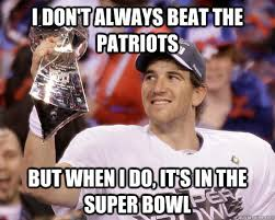 Patriots Meme - i don t always beat the patriots but when i do it s in the super