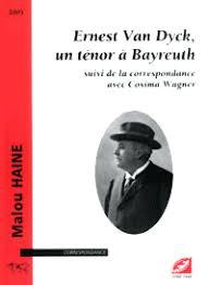 Haine Malou : Ernest Van Dyck, un ténor à Bayreuth. - livre_van_dick