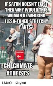 Stretchy Pants Meme - ifsatan doesn t exist then why would this woman bewearing flesh