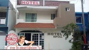 hotel ripoll veracruz veracruz mexico youtube