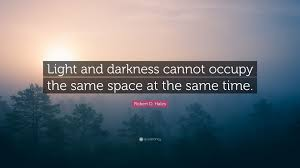 Light And Dark Quotes Robert D Hales Quote U201clight And Darkness Cannot Occupy The Same