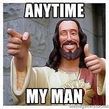 Cool Jesus Meme - anytime my man cool jesus c meme generator