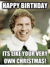 Christmas Birthday Meme - happy birthday its like your very own christmas birthday meme on