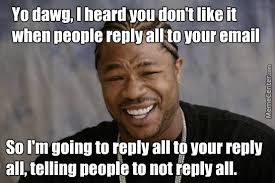 then reply all to that reply all to tell people not to reply all