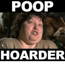 Poo Meme - poop hoarder poop meme on me me