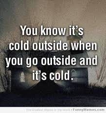 Funny Cold Meme - funny memes cold outside when for kicks and giggles