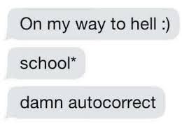 Autocorrect Meme - on my way to hell school damn autocorrect autocorrect meme on