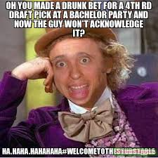 Bachelor Party Meme - oh you made a drunk bet for a 4th rd draft pick at a bachelor