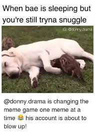 Snuggle Meme - when bae is sleeping but you re still tryna snuggle ig drama is