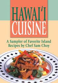 island cuisine hawaii cuisine chef sam choy cookbook