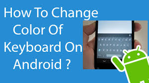 how to change keyboard on android how to change color of keyboard on android