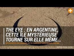 Elle Meme - the eye en argentine cette île mystérieuse tourne sur elle même