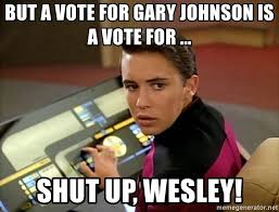 Shut Up Wesley Meme - but a vote for gary johnson is a vote for shut up wesley
