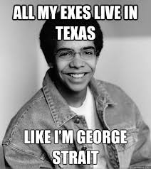 Funny Memes About Exes - all my exes live in texas like i m george strait misc quickmeme