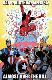 Over The Hill Meme - happy birthday melissa almost over the hill birthday deadpool