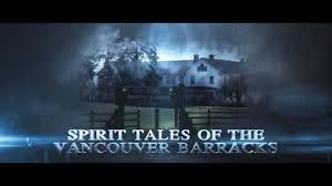 vancouver spirit halloween paranormal crossings spirit tales of the vancouver barracks 2017