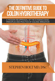 the definitive guide to colon hydrotherapy a modern reappraisal