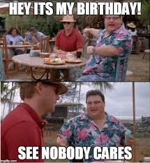 Jurassic Park Birthday Meme - it actually is my birthday today happy birthday to me sigh